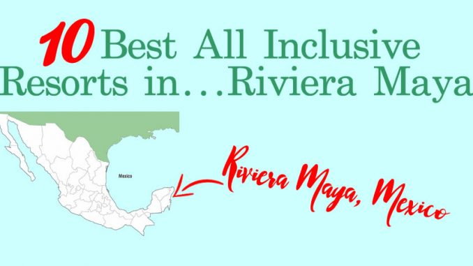 10 Best All Inclusive Resorts in RivieraMaya