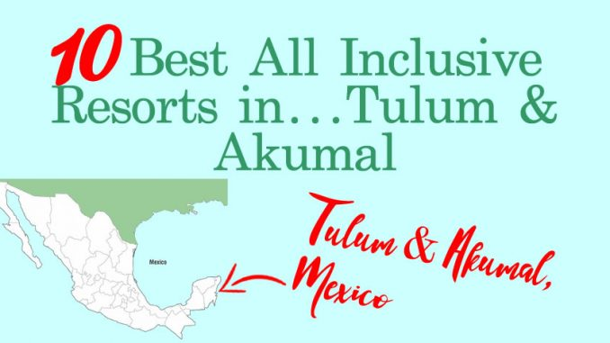 10 Best All Inclusive Resorts in Tulum & Akumal